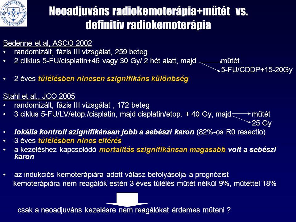 Neoadjuváns radiokemoterápia+műtét vs. definitív radiokemoterápia Bedenne et al, ASCO 2002 •randomizált, fázis III vizsgálat, 259 beteg •2 cilklus 5-F