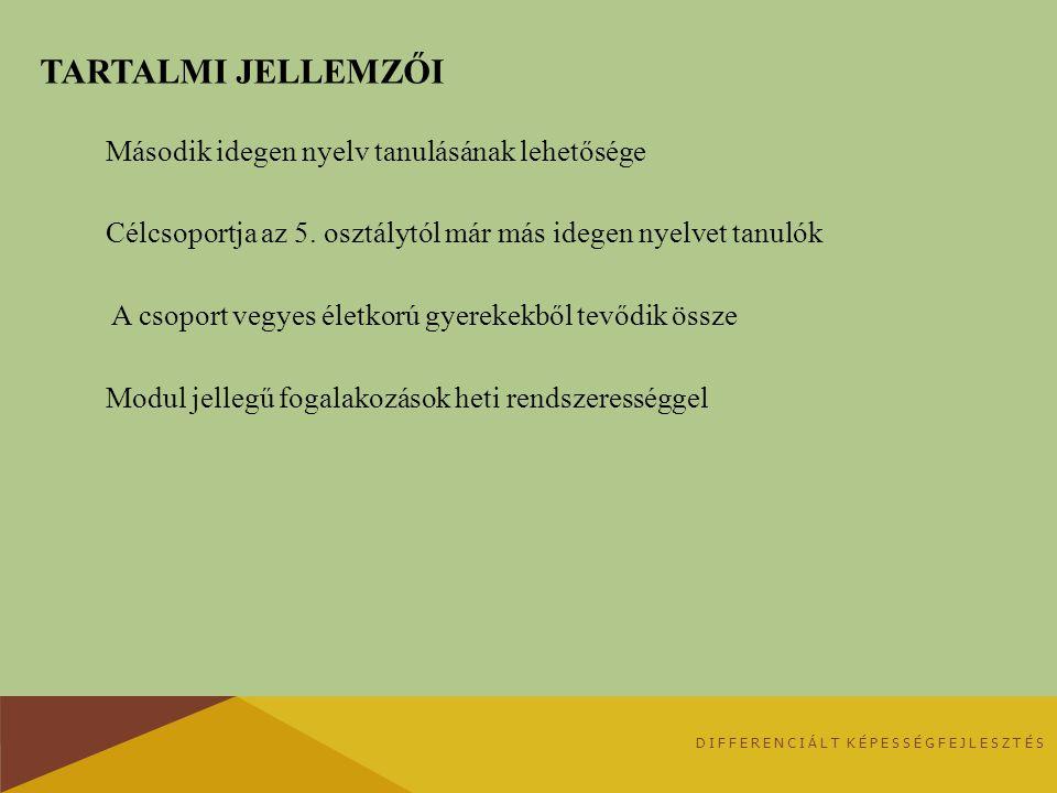 TARTALMI JELLEMZŐI Második idegen nyelv tanulásának lehetősége Célcsoportja az 5.