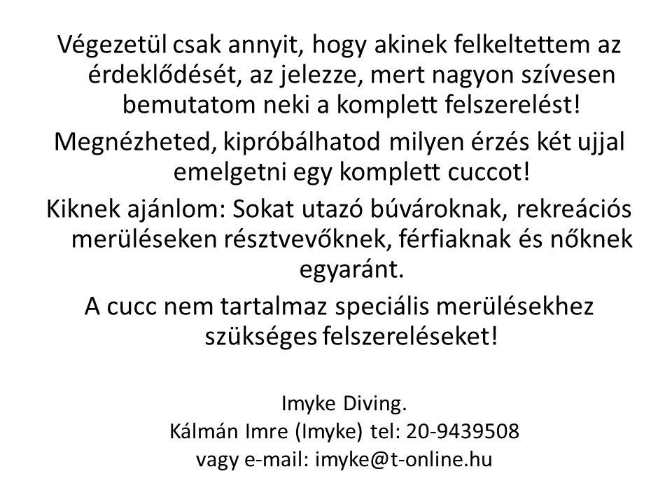 Imyke Diving. Kálmán Imre (Imyke) tel: 20-9439508 vagy e-mail: imyke@t-online.hu Végezetül csak annyit, hogy akinek felkeltettem az érdeklődését, az j