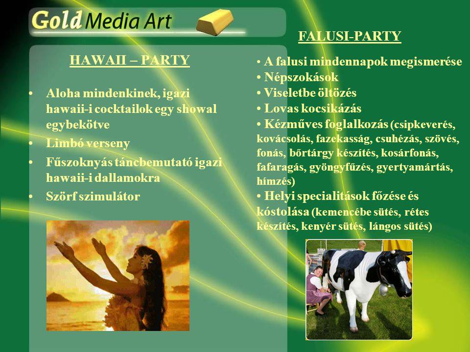 HAWAII – PARTY •Aloha mindenkinek, igazi hawaii-i cocktailok egy showal egybekötve •Limbó verseny •Fűszoknyás táncbemutató igazi hawaii-i dallamokra •Szörf szimulátor • A falusi mindennapok megismerése • Népszokások • Viseletbe öltözés • Lovas kocsikázás • Kézműves foglalkozás (csipkeverés, kovácsolás, fazekasság, csuhézás, szövés, fonás, bőrtárgy készítés, kosárfonás, fafaragás, gyöngyfűzés, gyertyamártás, hímzés) • Helyi specialitások főzése és kóstolása (kemencébe sütés, rétes készítés, kenyér sütés, lángos sütés) FALUSI-PARTY