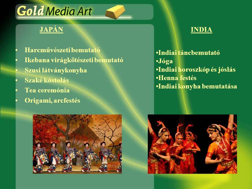 JAPÁNINDIA •Harcművészeti bemutató •Ikebana virágkötészeti bemutató •Szusi látványkonyha •Szaké kóstolás •Tea ceremónia •Origami, arcfestés •Indiai táncbemutató •Jóga •Indiai horoszkóp és jóslás •Henna festés •Indiai konyha bemutatása