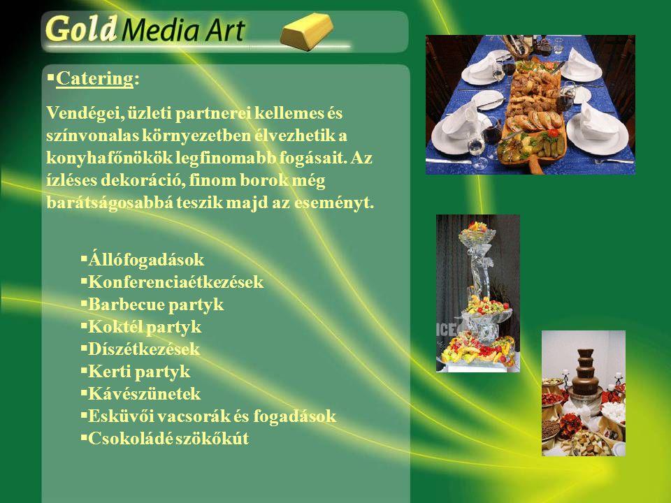  Catering: Vendégei, üzleti partnerei kellemes és színvonalas környezetben élvezhetik a konyhafőnökök legfinomabb fogásait.