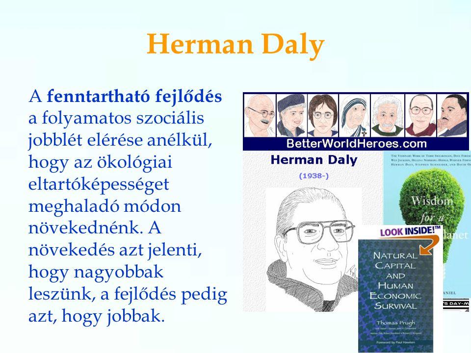 45 Herman Daly A fenntartható fejlődés a folyamatos szociális jobblét elérése anélkül, hogy az ökológiai eltartóképességet meghaladó módon növekednénk.