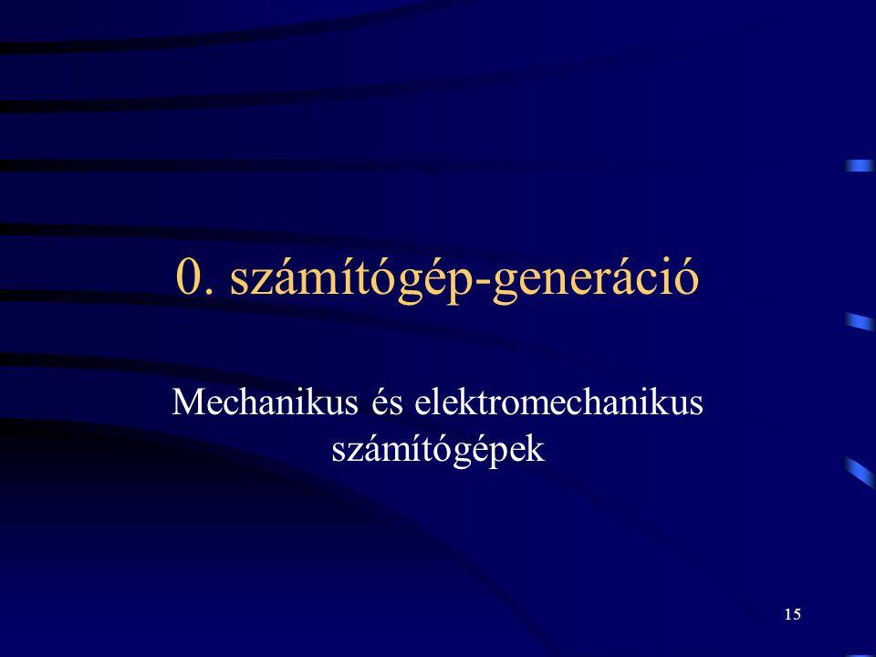 15 0. számítógép-generáció Mechanikus és elektromechanikus számítógépek