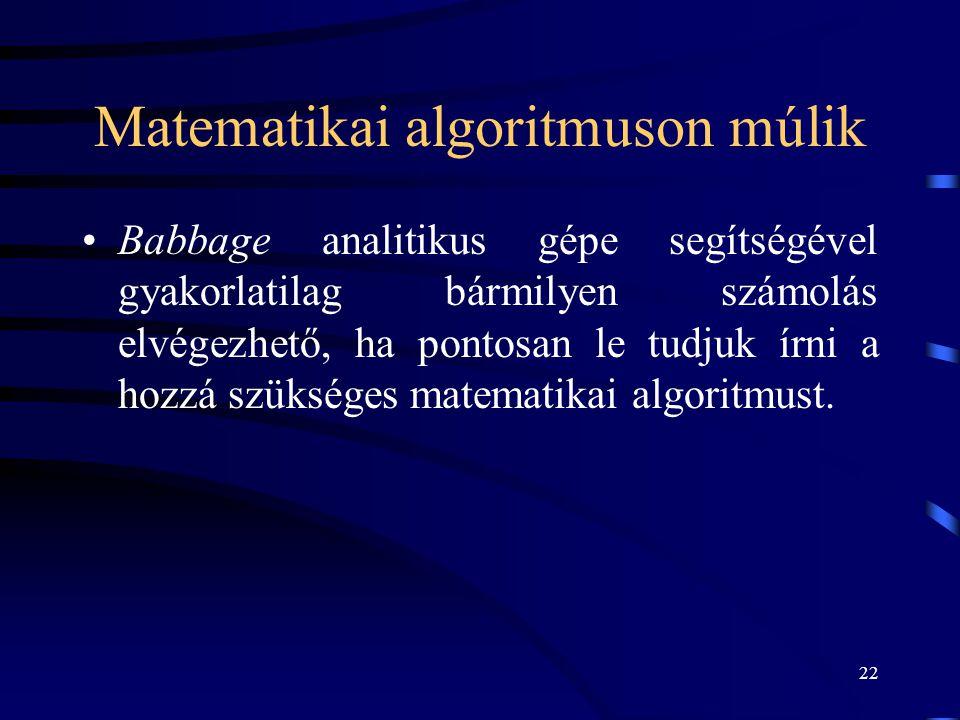 22 Matematikai algoritmuson múlik •Babbage analitikus gépe segítségével gyakorlatilag bármilyen számolás elvégezhető, ha pontosan le tudjuk írni a hoz