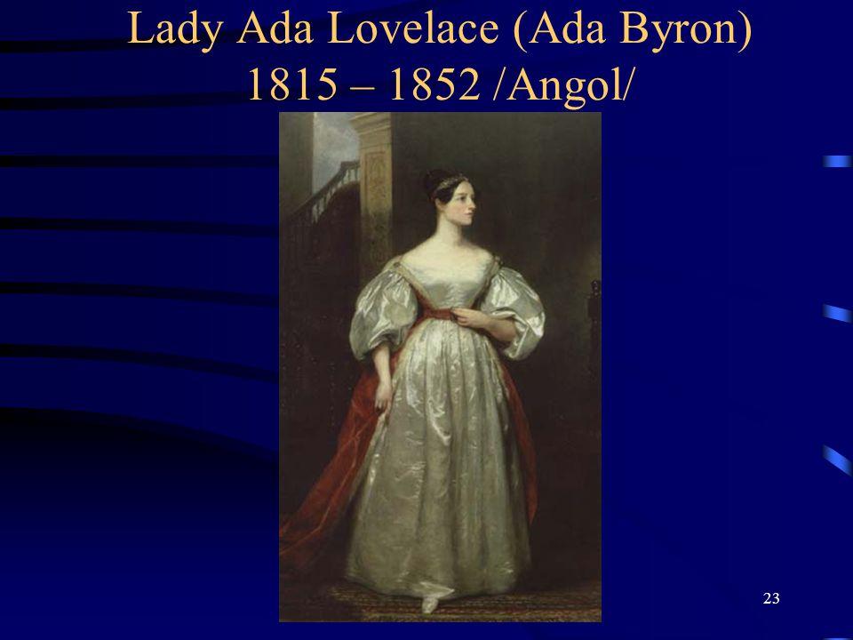23 Lady Ada Lovelace (Ada Byron) 1815 – 1852 /Angol/