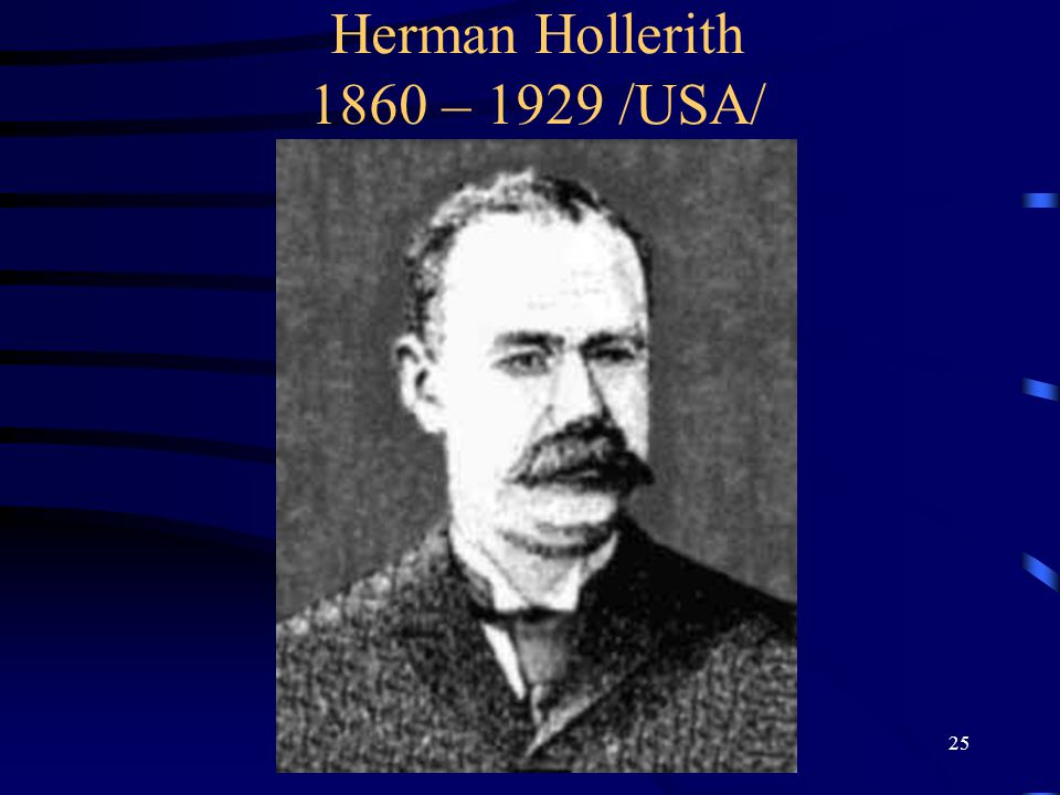 25 Herman Hollerith 1860 – 1929 /USA/