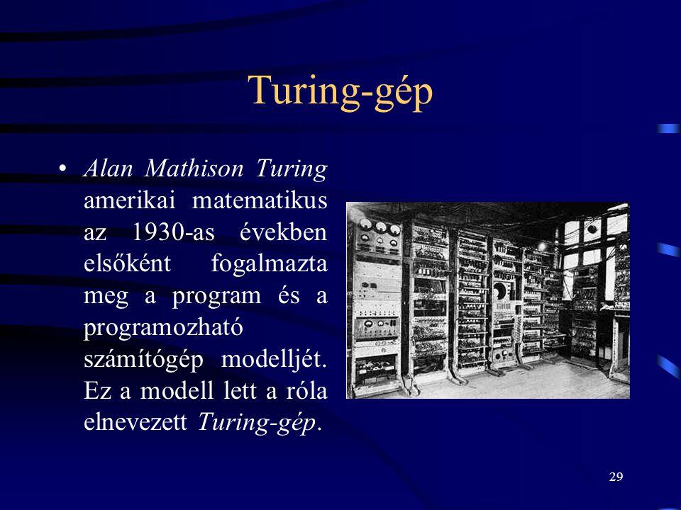 29 Turing-gép •Alan Mathison Turing amerikai matematikus az 1930-as években elsőként fogalmazta meg a program és a programozható számítógép modelljét.