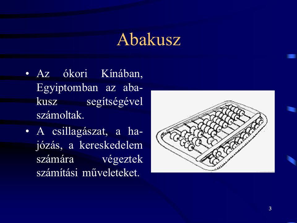 3 Abakusz •Az ókori Kínában, Egyiptomban az aba- kusz segítségével számoltak. •A csillagászat, a ha- józás, a kereskedelem számára végeztek számítási