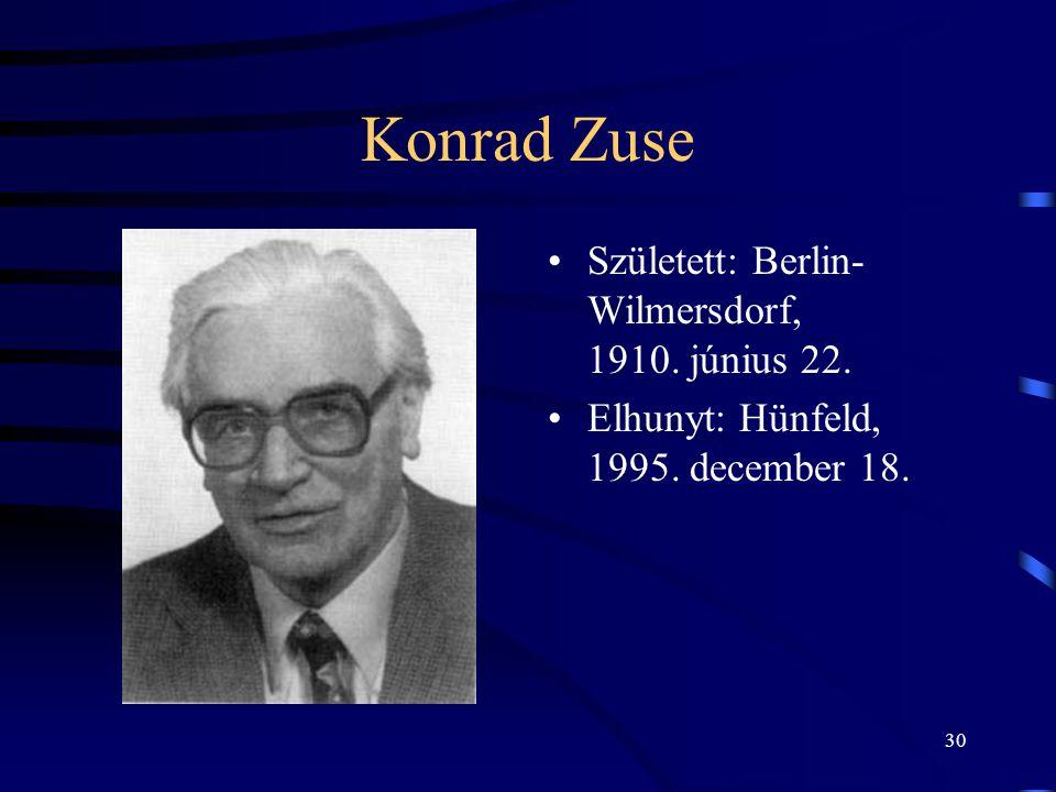 30 Konrad Zuse •Született: Berlin- Wilmersdorf, 1910. június 22. •Elhunyt: Hünfeld, 1995. december 18.