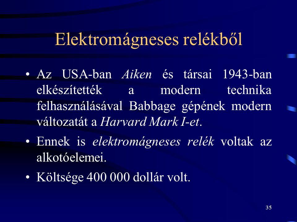 35 Elektromágneses relékből •Az USA-ban Aiken és társai 1943-ban elkészítették a modern technika felhasználásával Babbage gépének modern változatát a