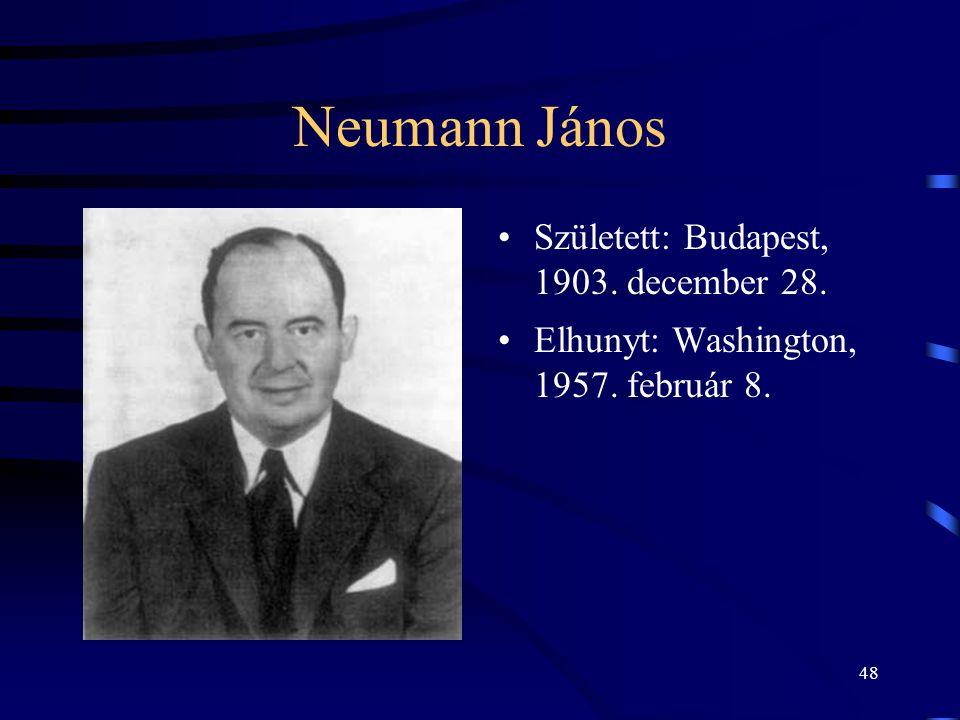 48 Neumann János •Született: Budapest, 1903. december 28. •Elhunyt: Washington, 1957. február 8.