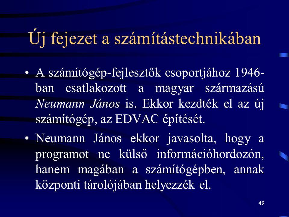 49 Új fejezet a számítástechnikában •A számítógép-fejlesztők csoportjához 1946- ban csatlakozott a magyar származású Neumann János is. Ekkor kezdték e