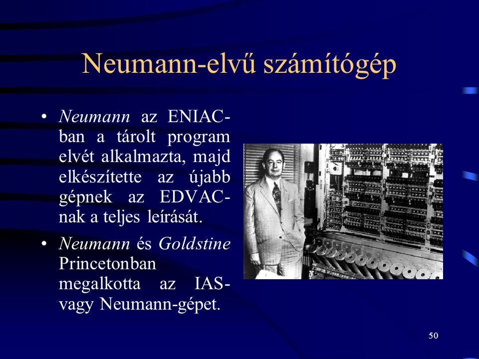 50 Neumann-elvű számítógép •Neumann az ENIAC- ban a tárolt program elvét alkalmazta, majd elkészítette az újabb gépnek az EDVAC- nak a teljes leírását