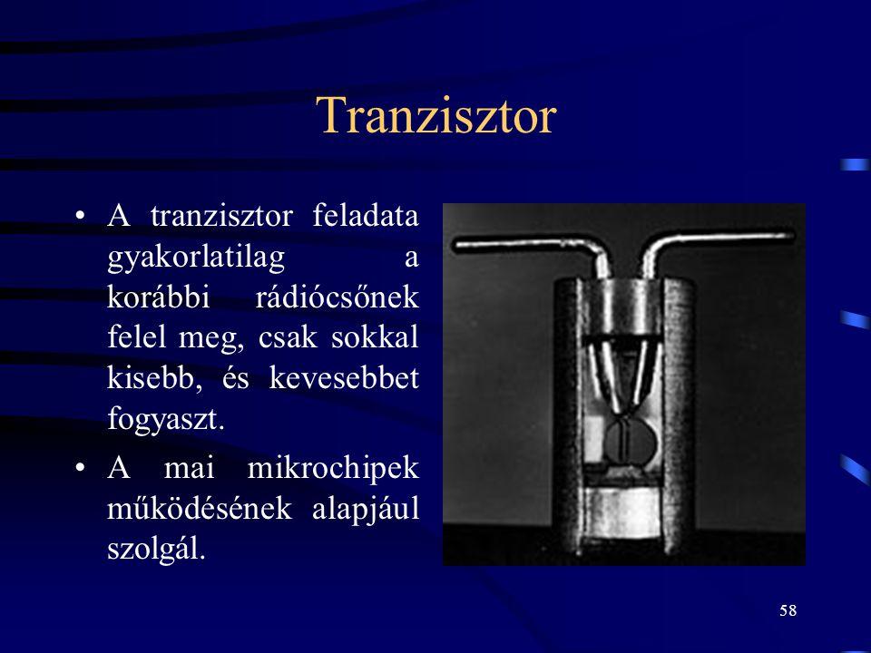 58 Tranzisztor •A tranzisztor feladata gyakorlatilag a korábbi rádiócsőnek felel meg, csak sokkal kisebb, és kevesebbet fogyaszt. •A mai mikrochipek m