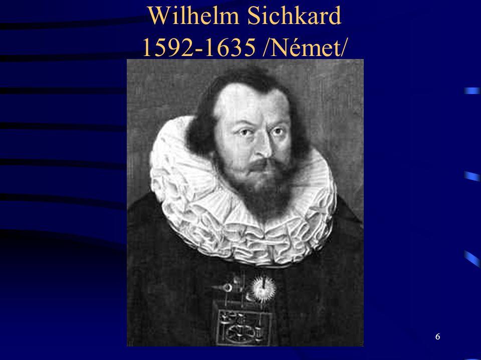 7 Az első számolásra alkalmas gép •Wilhelm Sichkard matematikus 1623-ban készített számoló- gépet.