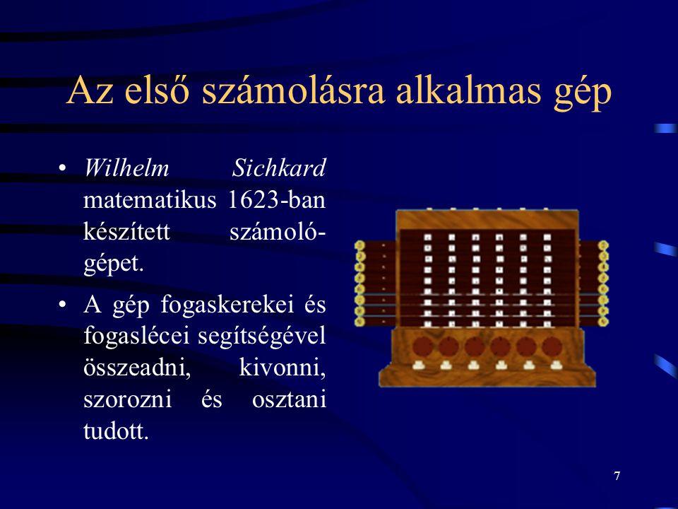7 Az első számolásra alkalmas gép •Wilhelm Sichkard matematikus 1623-ban készített számoló- gépet. •A gép fogaskerekei és fogaslécei segítségével össz