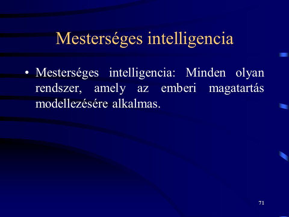 71 Mesterséges intelligencia •Mesterséges intelligencia: Minden olyan rendszer, amely az emberi magatartás modellezésére alkalmas.