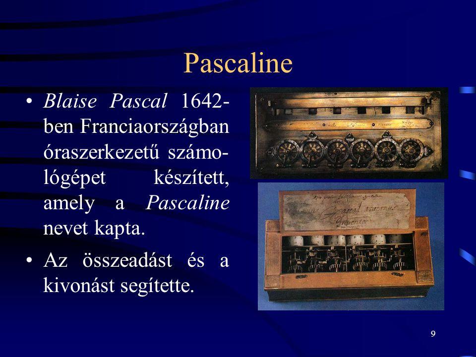 9 Pascaline •Blaise Pascal 1642- ben Franciaországban óraszerkezetű számo- lógépet készített, amely a Pascaline nevet kapta. •Az összeadást és a kivon