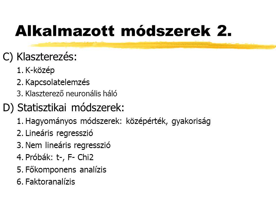 Alkalmazott módszerek 2. C) Klaszterezés: 1.K-közép 2.Kapcsolatelemzés 3.Klaszterező neuronális háló D) Statisztikai módszerek: 1.Hagyományos módszere
