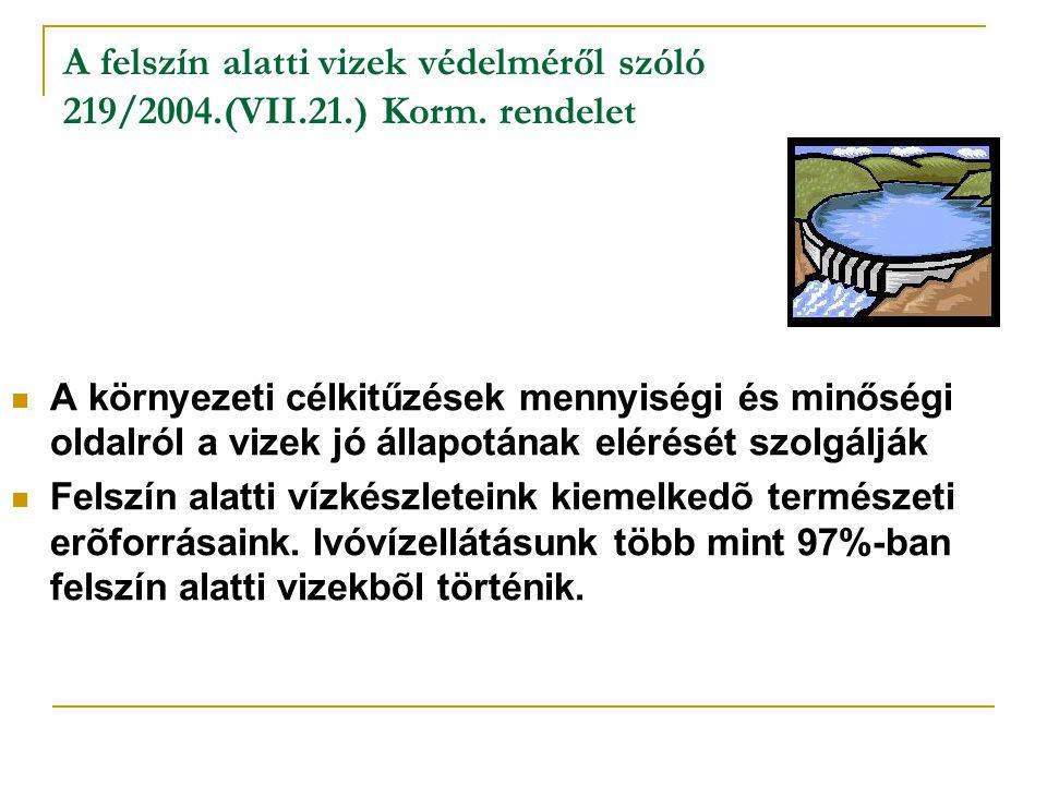  A 80/68/EGK felszín alatti vízminõség-védelmi irányelv a felszín alatti vizek veszélyes anyagokkal szembeni védelmérõl szól 219/2004 (VII.21.) Korm.