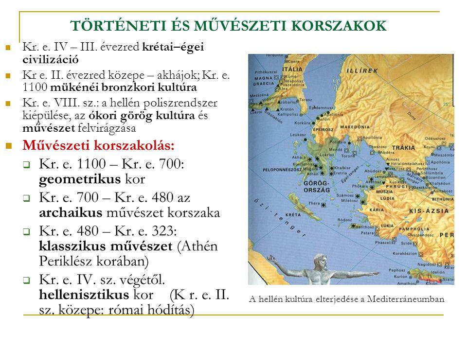 TÖRTÉNETI ÉS MŰVÉSZETI KORSZAKOK  Kr. e. IV – III. évezred krétai–égei civilizáció  Kr e. II. évezred közepe – akhájok; Kr. e. 1100 mükénéi bronzkor
