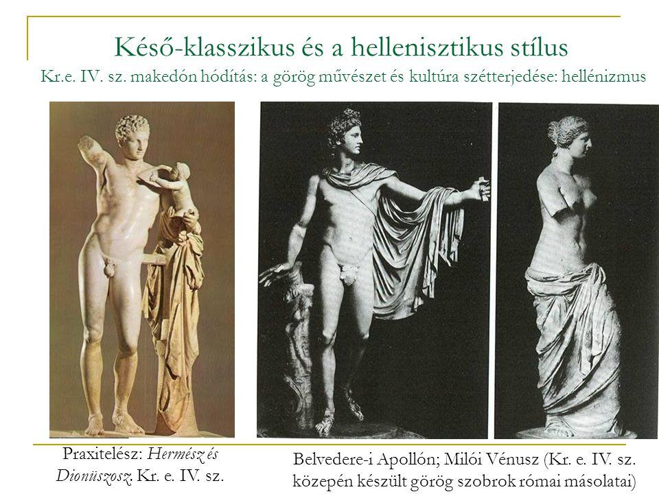 Késő-klasszikus és a hellenisztikus stílus Kr.e. IV. sz. makedón hódítás: a görög művészet és kultúra szétterjedése: hellénizmus Praxitelész: Hermész