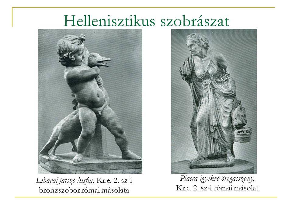 Hellenisztikus szobrászat Libával játszó kisfiú. Kr.e. 2. sz-i bronzszobor római másolata Piacra igyekvő öregasszony. Kr.e. 2. sz-i római másolat