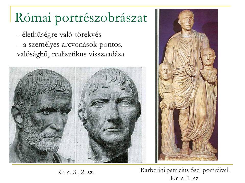 Római portrészobrászat Kr. e. 3., 2. sz. Barberini patricius ősei portréival. Kr. e. 1. sz. – élethűségre való törekvés – a személyes arcvonások ponto