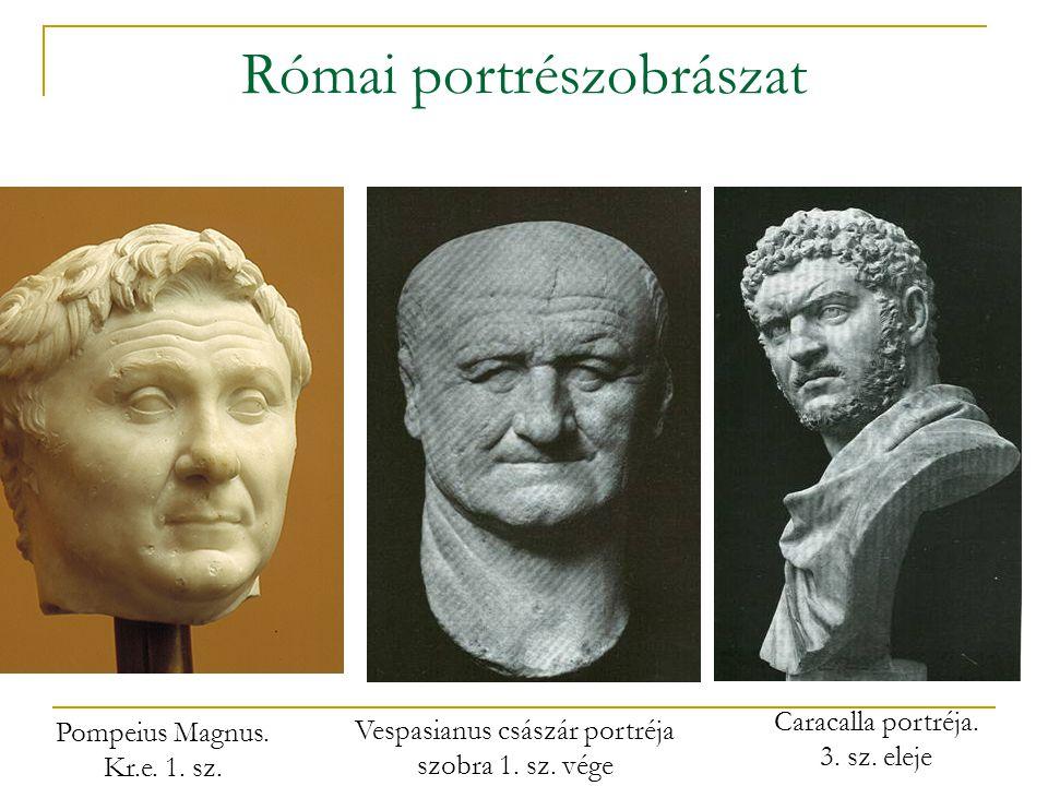 Római portrészobrászat Vespasianus császár portréja szobra 1. sz. vége Caracalla portréja. 3. sz. eleje Pompeius Magnus. Kr.e. 1. sz.