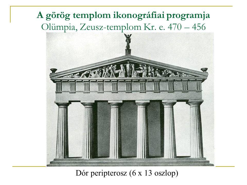 A görög templom ikonográfiai programja Olümpia, Zeusz-templom Kr. e. 470 – 456 Dór peripterosz (6 x 13 oszlop)