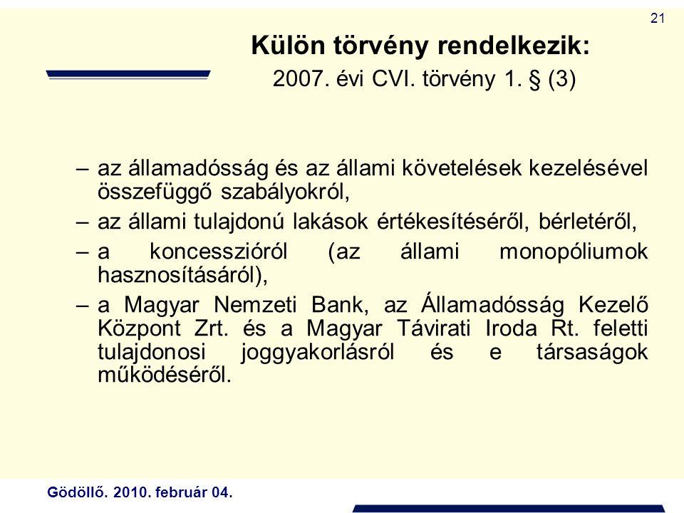 Gödöllő. 2010. február 04. 21 Külön törvény rendelkezik: 2007.