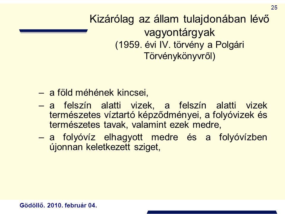Gödöllő. 2010. február 04. 25 Kizárólag az állam tulajdonában lévő vagyontárgyak (1959.
