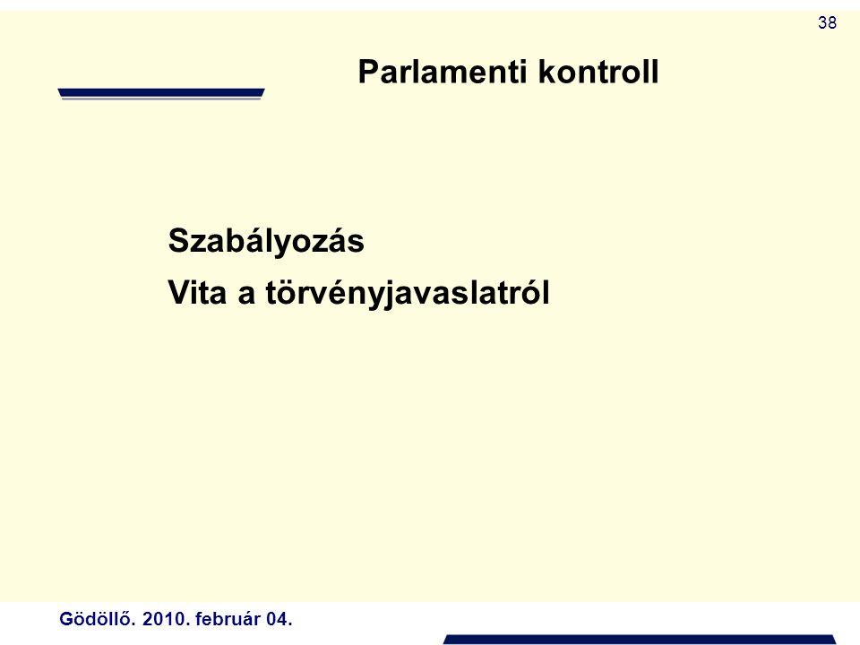 Gödöllő. 2010. február 04. 38 Szabályozás Vita a törvényjavaslatról Parlamenti kontroll