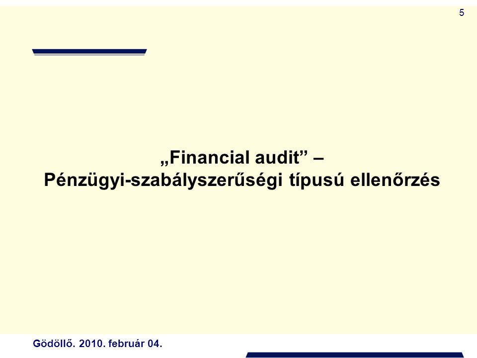 """Gödöllő. 2010. február 04. 5 """"Financial audit – Pénzügyi-szabályszerűségi típusú ellenőrzés"""
