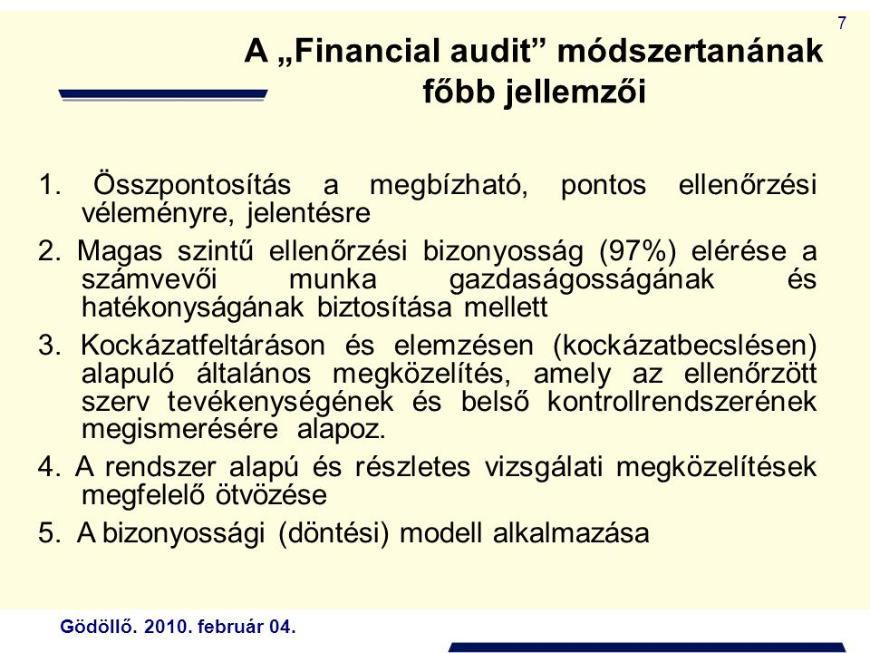 """Gödöllő. 2010. február 04. 7 A """"Financial audit módszertanának főbb jellemzői 1."""