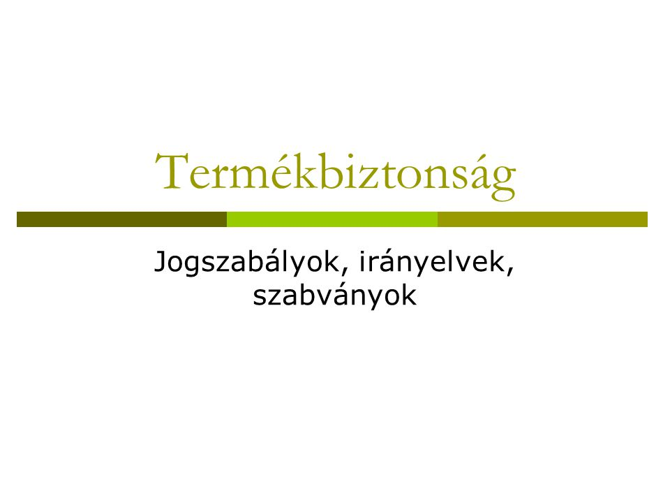 Fő témák  A közösség új jogalkotási rendszere (NLF), új keretszabályok (2008)  A termékbiztonság horizontális és termékspecifikus jogszabályai  Új megközelítésű irányelvek  CE jelölés és használata  CE jelölés használatának tilalma  Szabványok és alkalmazásuk  Piacfelügyelet