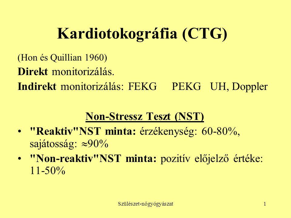Szülészet-nőgyógyászat1 Kardiotokográfia (CTG) (Hon és Quillian 1960) Direkt monitorizálás. Indirekt monitorizálás: FEKG PEKG UH, Doppler Non-Stressz