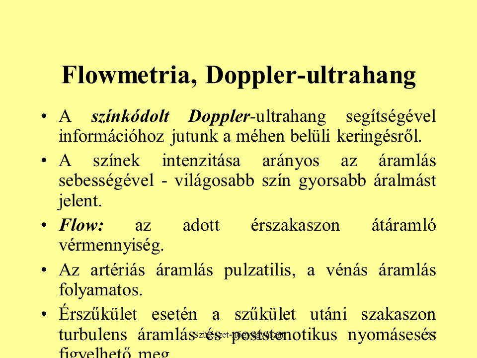 Szülészet-nőgyógyászat17 Flowmetria, Doppler-ultrahang •A színkódolt Doppler-ultrahang segítségével információhoz jutunk a méhen belüli keringésről. •