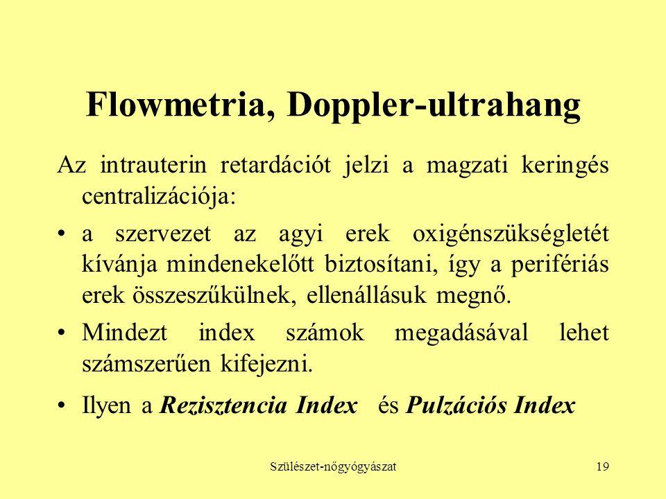Szülészet-nőgyógyászat19 Flowmetria, Doppler-ultrahang Az intrauterin retardációt jelzi a magzati keringés centralizációja: •a szervezet az agyi erek