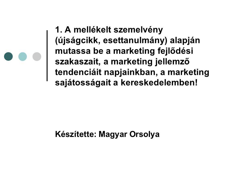 1. A mellékelt szemelvény (újságcikk, esettanulmány) alapján mutassa be a marketing fejlődési szakaszait, a marketing jellemző tendenciáit napjainkban