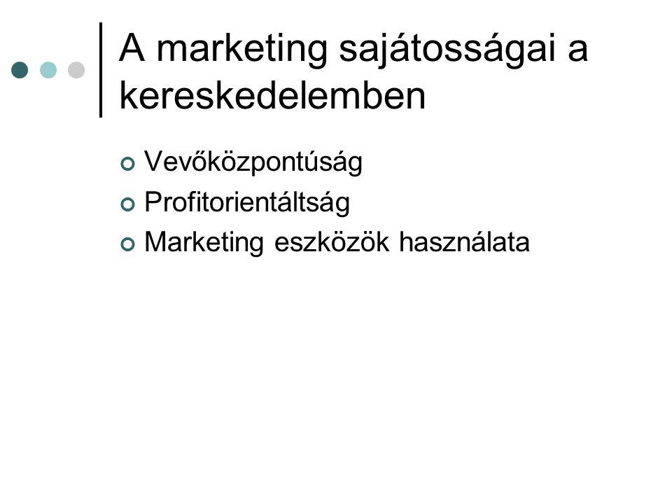 A marketing sajátosságai a kereskedelemben Vevőközpontúság Profitorientáltság Marketing eszközök használata