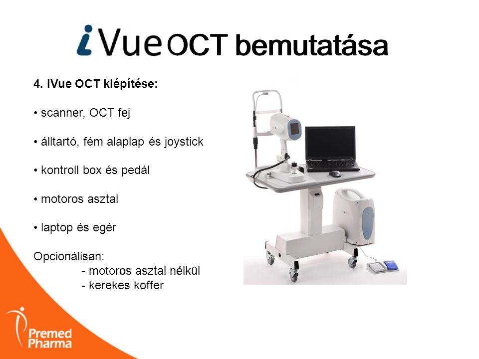 iVUE OCT bemutatása OCT bemutatása 4. iVue OCT kiépítése: • scanner, OCT fej • álltartó, fém alaplap és joystick • kontroll box és pedál • motoros asz