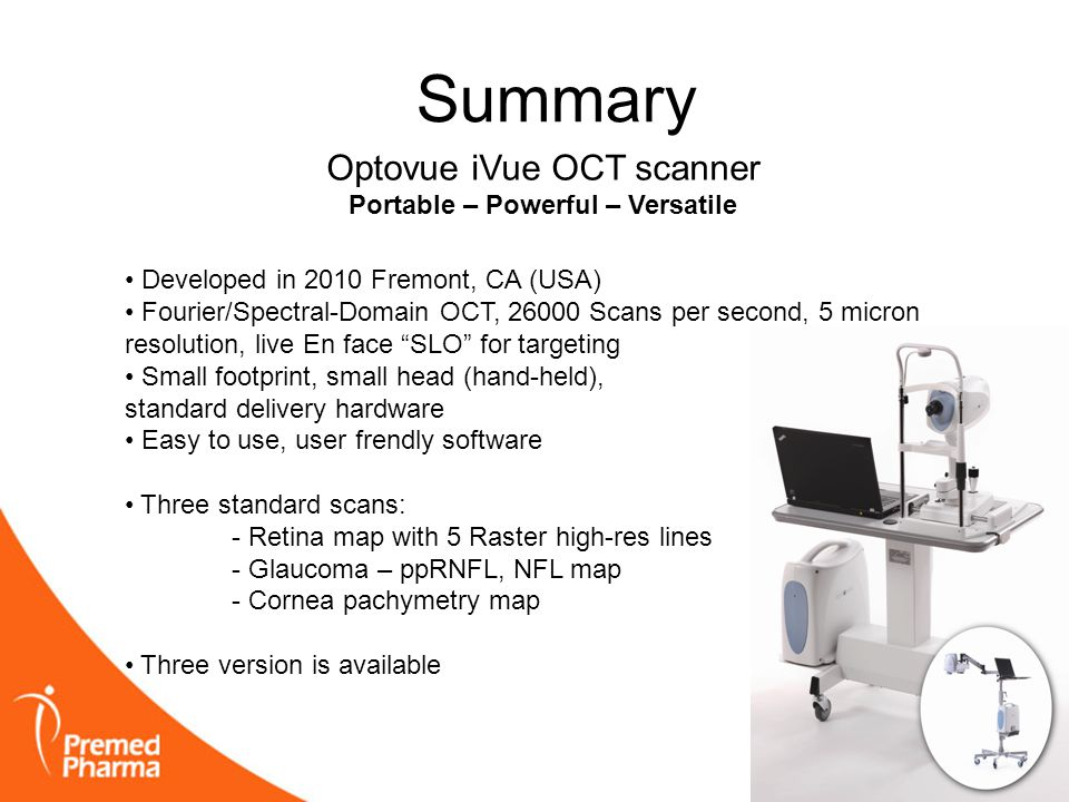 Summary Optovue iVue OCT scanner Portable – Powerful – Versatile • Developed in 2010 Fremont, CA (USA) • Fourier/Spectral-Domain OCT, 26000 Scans per