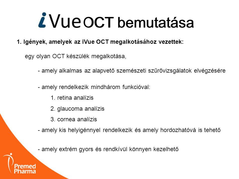 iVUE OCT bemutatása 1. Igények, amelyek az iVue OCT megalkotásához vezettek: egy olyan OCT készülék megalkotása, - amely alkalmas az alapvető szemésze