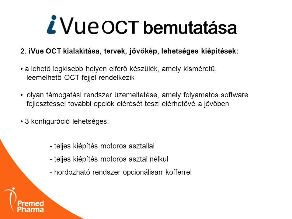 iVUE OCT bemutatása 2. iVue OCT kialakítása, tervek, jövőkép, lehetséges kiépítések: • a lehető legkisebb helyen elférő készülék, amely kisméretű, lee