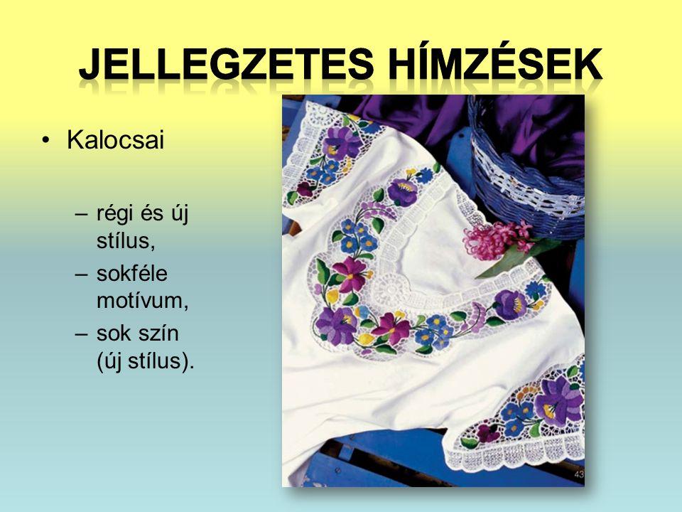 •Kalocsai –régi és új stílus, –sokféle motívum, –sok szín (új stílus).