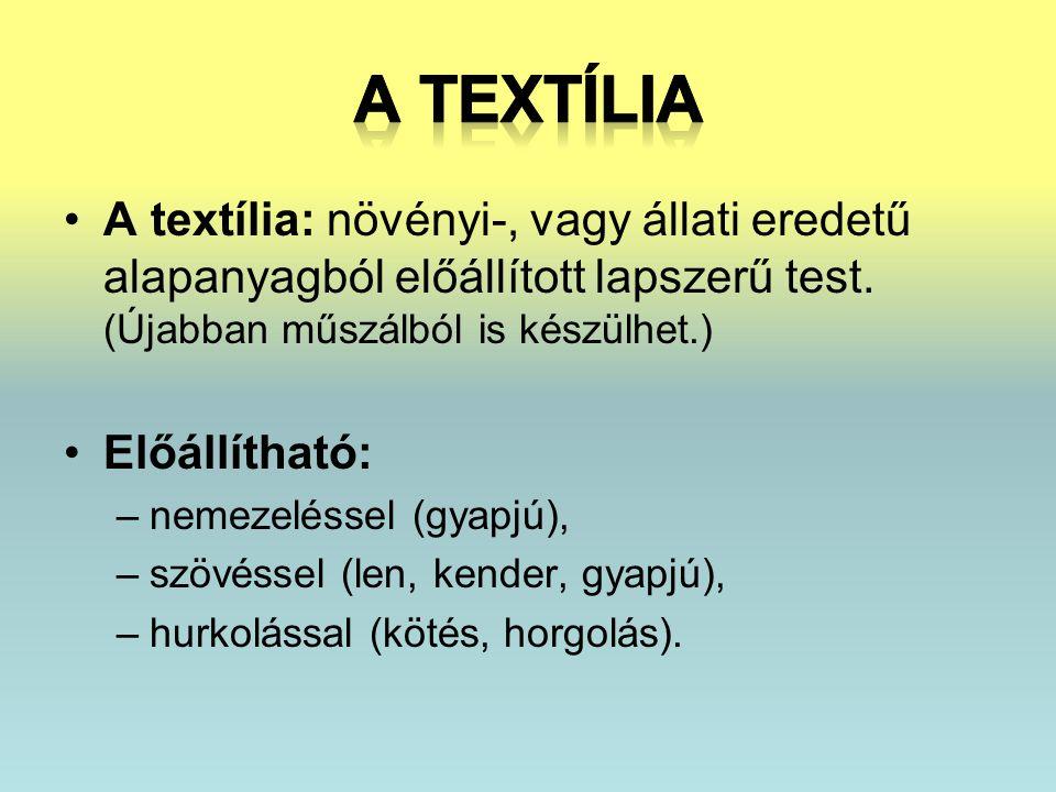 •A textília: növényi-, vagy állati eredetű alapanyagból előállított lapszerű test.