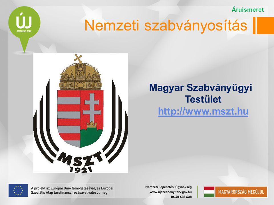 Nemzeti szabványosítás Magyar Szabványügyi Testület http://www.mszt.hu http://www.mszt.hu Áruismeret