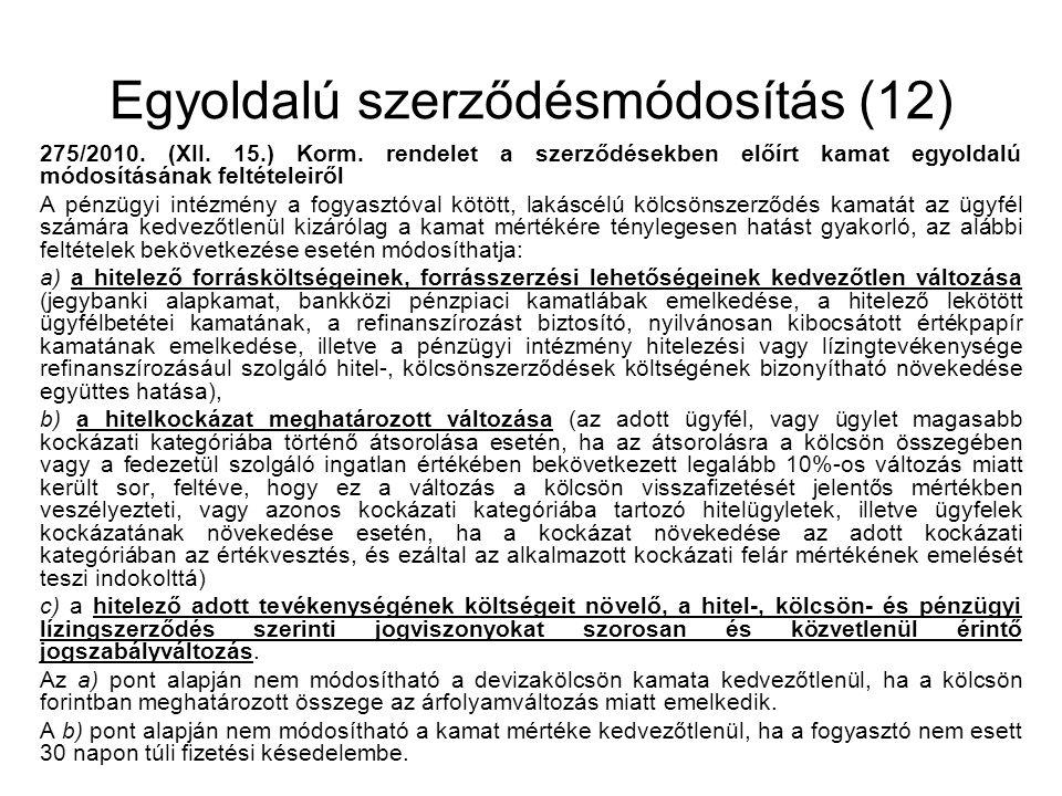Egyoldalú szerződésmódosítás (12) 275/2010. (XII. 15.) Korm. rendelet a szerződésekben előírt kamat egyoldalú módosításának feltételeiről A pénzügyi i